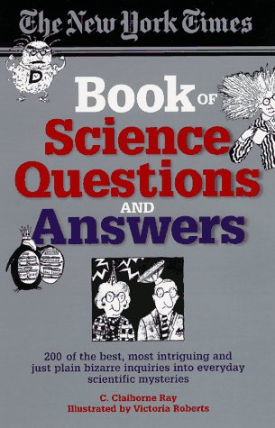 The New York Times Book of Science Questions & Answers: 200 of the best, most intriguing and just plain bizarre inquiries into everyday scientific mysteries