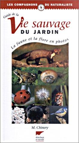 Guide de la vie sauvage du jardin : la faune et la flore en photos