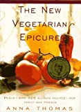 The New Vegetarian Epicure: Menus--with 325 all-new recipes--for family and friends