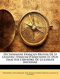 echange, troc Thodore La Villemarqu - Dictionnaire Franais-Breton de Le Gonidec: Enrichi D'Additions Et D'Un Essai Sur L'Histoire de La Langue Bretonne