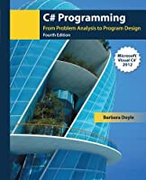 C# Programming: From Problem Analysis to Program Design, 4th Edition Front Cover