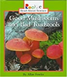 Good Mushrooms and Bad Toadstools (Rookie Read-About Science) (051620808X) by Fowler, Allan