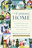 The Catholic Home: Celebrations and Traditions for Holidays,