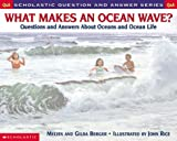 What Makes an Ocean Wave?: Questions and Answers about Oceans and Ocean Life (Scholastic Question & Answer) (0439095883) by Berger, Melvin
