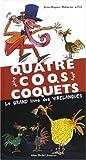Quatre coqs coquets : Le grand livre des virelangues