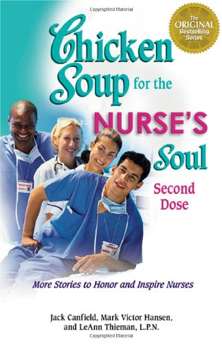 Chicken Soup for the Nurse's Soul: Second Dose: More Stories to Honor and Inspire Nurses (Chicken Soup for the Soul)