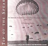 Bernd Horn Tip of the Spear: An Intimate Account of One Canadian Parachute Battalion, 1942-1945 - A Pictorial History