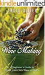 Wine Making: A Beginner's Guide to Ma...