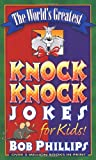 The World's Greatest Knock-Knock Jokes for Kids (0736902732) by Phillips, Bob