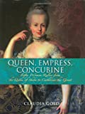 Queen, Empress, Concubine: Fifty Women Rulers from the Queen of Sheeba to Catherine The Great