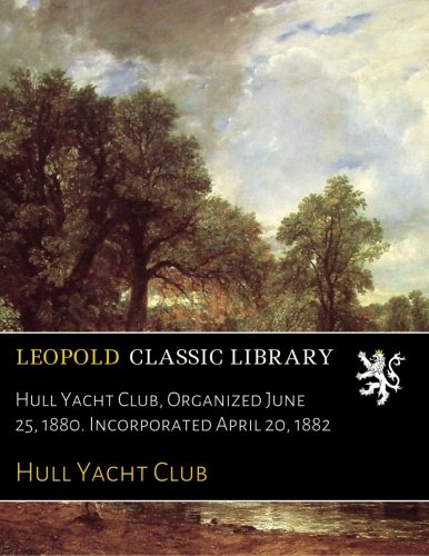 Hull Yacht Club, Organized June 25, 1880. Incorporated April 20, 1882 (Yacht Clubs Of The World compare prices)