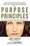 img - for The Purpose Principles: How to Draw More Meaning into Your Life book / textbook / text book