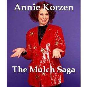 The Mulch Saga | [Annie Korzen]
