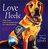 Love Heels: Tales from Canine Companions for Independence