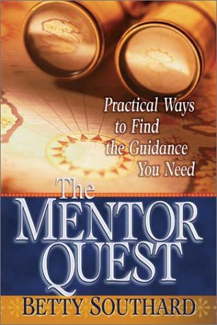 The Mentor Quest: Practical Ways to Find the Guidance You Need, Betty Southard