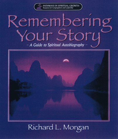 Remembering Your Story,: A Guide for Spiritual Autobiography (Pathways in Spiritual Growth)