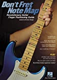 Don't Fret Note Map(TM) - Revolutionary Guitar Finger Positioning Guide & Book