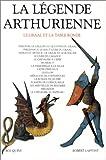 La Légende arthurienne : Le Graal et la Table Ronde
