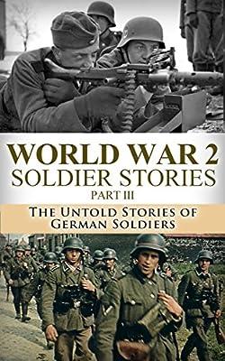 World War 2 Soldier Stories Part III: The Untold Stories of German Soldiers