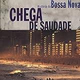 Chega De Saudade: History of the Bossa Nova