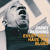 Everyday I Have the Blues ~ Jimmy Rushing