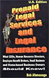 Prepaid Legal Services and Legal Insurance : What CEOs, Human Resource Directors, Employee Benefit Brokers, Small Business and Home-based Business Owners Should Know!
