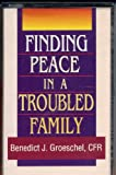 Finding Peace in a Troubled Family (0819826529) by Benedict J. Groeschel