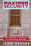 Maximum Security: The Culture of Violence in Inner-City Schools