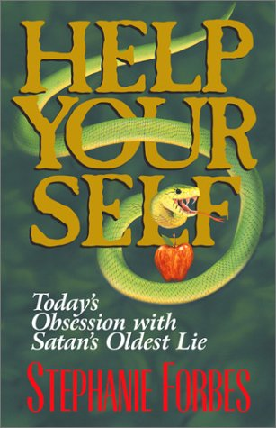 Help Your Self: Today's Obsession With Satan's Oldest Lie, Stephanie Forbes