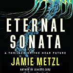 Eternal Sonata: A Thriller of the Near Future | Jamie Metzl