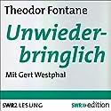 Unwiederbringlich Hörbuch von Theodor Fontane Gesprochen von: Gert Westphal