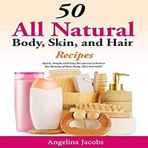 50 All Natural Body, Skin, and Hair Recipes Audiobook
