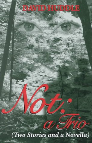 Not : A Trio (Two Stories and a Novella), DAVID HUDDLE