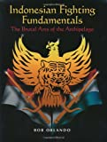 Bob Orlando Indonesian Fighting Fundamentals: The Brutal Arts of the Archipelago