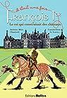 Fran�ois Ier, le roi qui construisait des ch�teaux.