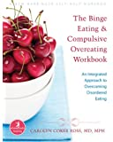The Binge Eating and Compulsive Overeating Workbook: An Integrated Approach to Overcoming Disordered Eating (The New Harbinger Whole-Body Healing Ser)