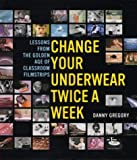 img - for Change Your Underwear Twice a Week: Lessons from the Golden Age of Classroom Filmstrips book / textbook / text book