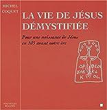 echange, troc Michel Coquet - La vie de Jésus démystifiée - Pour une naissance de Jésus en 105 avant notre ère