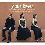 Jessica Rivera Sings Romantic Music for Soprano, Clarinet and Piano