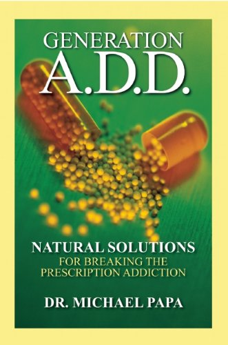 Generation A.D.D.: Natural Solutions For Breaking The Prescription Addiction