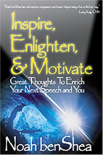 Inspire, Enlighten, & Motivate: Great Thoughts to Enrich Your Next Speech and You