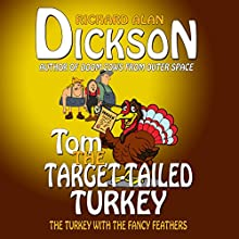 Tom the Target-Tailed Turkey (       UNABRIDGED) by Richard Alan Dickson Narrated by Richard Alan Dickson