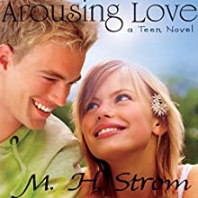 Arousing Love: A Teen Novel Audiobook by M. H. Strom Narrated by Craig Jessen