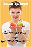 25 Weight Loss Tips You Wish You Knew: (Weight Loss Secrets for the Busy Woman)