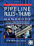 Pipeline Rules of Thumb Handbook, Seventh Edition: A Manual of Quick, Accurate Solutions to Everyday Pipeline Engineering Problems
