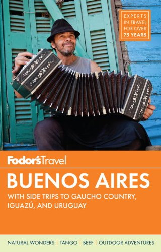 Fodor's Buenos Aires: with Side Trips to Iguazú Falls, Uruguay &Gaucho Country (Full-color Travel Guide)