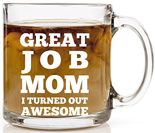 Great Job Mom I Turned Out Awesome Coffee Gift Mug 13 oz