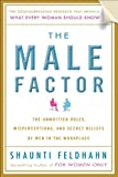 The Male Factor: The Unwritten Rules, Misperceptions, and Secret Beliefs of Men in the Workplace (0385528116) by Feldhahn, Shaunti