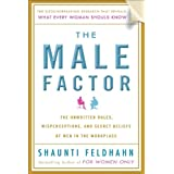 The Male Factor: The Unwritten Rules, Misperceptions, and Secret Beliefs of Men in the Workplaceby Shaunti Feldhahn