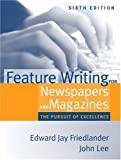 Feature Writing for Newspapers and Magazines: The Pursuit of Excellence (6th Edition)